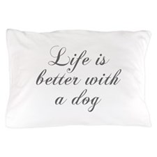 Life is better with a dog-Cho gray Pillow Case
