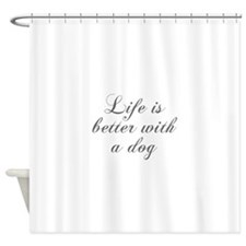 Life is better with a dog-Cho gray Shower Curtain
