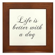 Life is better with a dog-Cho gray Framed Tile