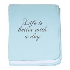 Life is better with a dog-Cho gray baby blanket