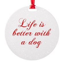 Life is better with a dog-Cho red Ornament