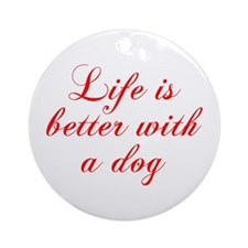 Life is better with a dog-Cho red Ornament (Round)
