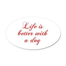 Life is better with a dog-Cho red Oval Car Magnet