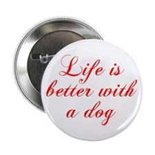 "Life is better with a dog-Cho red 2.25"" Button (10"