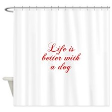 Life is better with a dog-Cho red Shower Curtain