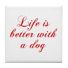 Life is better with a dog-Cho red Tile Coaster