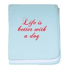 Life is better with a dog-Cho red baby blanket