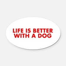 Life is better with a dog-Fut red Oval Car Magnet