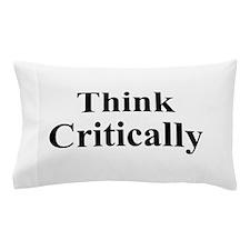 Think Critically Pillow Case