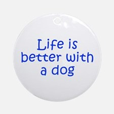 Life is better with a dog-Kri blue Ornament (Round