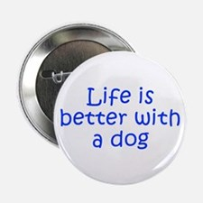 """Life is better with a dog-Kri blue 2.25"""" Button (1"""