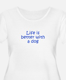 Life is better with a dog-Kri blue Plus Size T-Shi