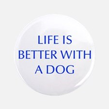 """Life is better with a dog-Opt blue 3.5"""" Button"""