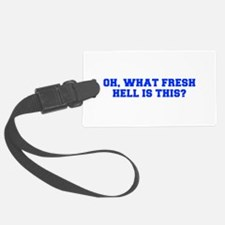 Oh what fresh hell is this-Fre blue Luggage Tag