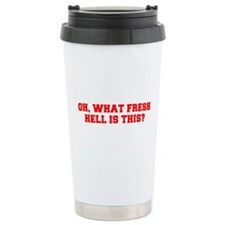 Oh what fresh hell is this-Fre red Travel Mug