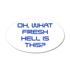 Oh what fresh hell is this-Sav blue Wall Decal