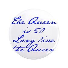 """Queen is 50-Jan blue 3.5"""" Button"""