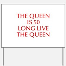 Queen is 50-Opt red Yard Sign