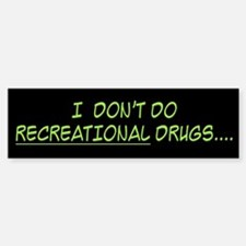I Don't Do Recreational Drugs Bumper Bumper Bumper Sticker