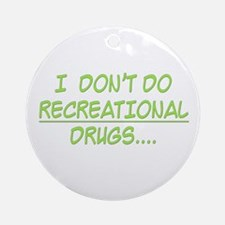 I Don't Do Recreational Drugs Ornament (Round)
