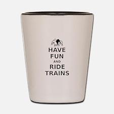 Have Fun Ride Trains Shot Glass
