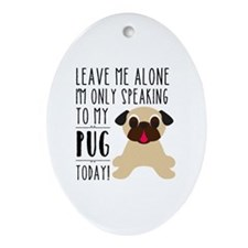 Leave Me Alone, I'm Only Speaking To Oval Ornament