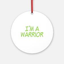 I'm A Warrior [Grn] Ornament (Round)