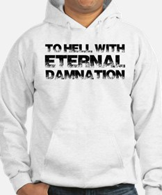 To Hell With Eternal Damnation Hoodie