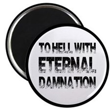 To Hell With Eternal Damnation Magnet