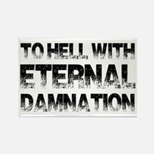 To Hell With Eternal Damnation Rectangle Magnet