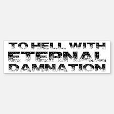To Hell With Eternal Damnation Bumper Bumper Sticker