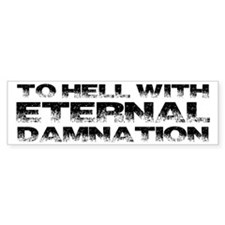 To Hell With Eternal Damnation Bumper Sticker