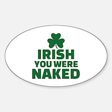 Irish you were naked Sticker (Oval)