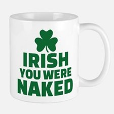 Irish you were naked Mug