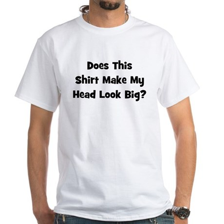 Does This Shirt Make My Head White T-shirt
