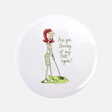 "Are You Staring At My Putt Again? 3.5"" Button"