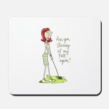 Are You Staring At My Putt Again? Mousepad