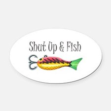 SHUT UP & FISH Oval Car Magnet