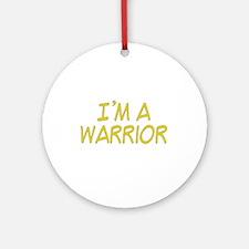 I'm A Warrior [Yellow] Ornament (Round)