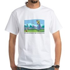 I'd Rather be Golfing White T-shirt