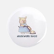 "HOUSEWORK SUCKS 3.5"" Button"