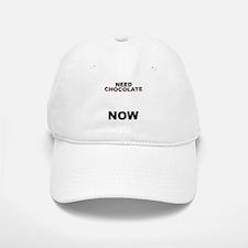 Need Chocolate NOW Baseball Baseball Cap