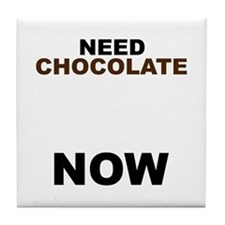 Need Chocolate NOW Tile Coaster