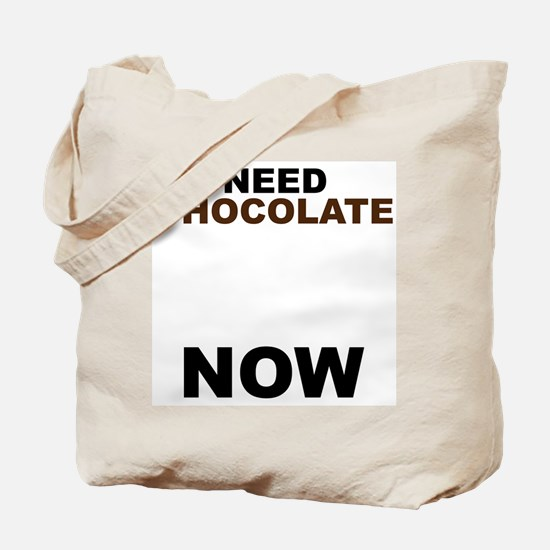 Need Chocolate NOW Tote Bag