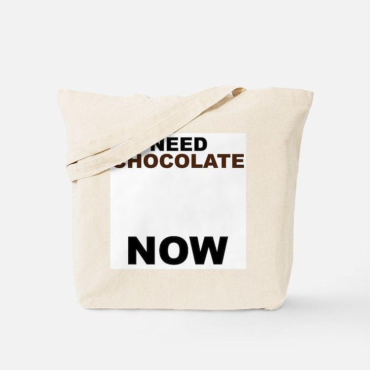 Need Chocolate NOW Tote Bag