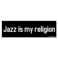 jazz is my religion Bumper Bumper Sticker