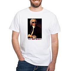 I'll Be Bach T-shirt Shirt