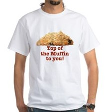 TOP OF THE MUFFIN TO YOU! Tee shirt