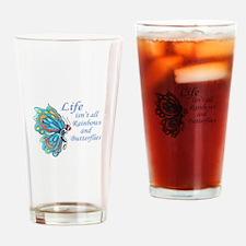LIFE ISNT ALL BUTTERFLIES Drinking Glass
