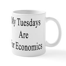 My Tuesdays Are For Economics  Mug